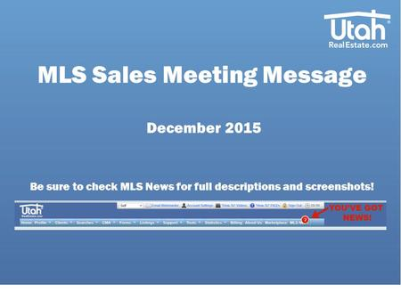 MLS Sales Meeting Message December 2015 Be sure to check MLS News for full descriptions and screenshots!