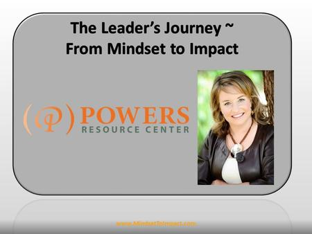Www.MindsetToImpact.com. Discover how your mindset directly impacts your ability to lead Decide on a goal you will accomplish and acquire the mindset.