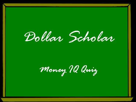Dollar Scholar Money IQ Quiz. Question 1 What are the dimensions of a $1 bill, in inches?