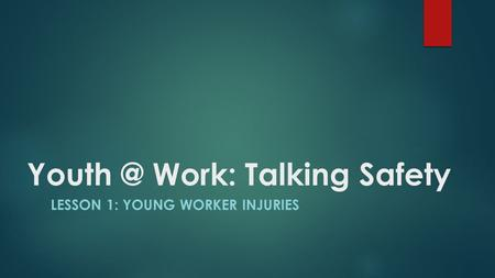 Work: Talking Safety LESSON 1: YOUNG WORKER INJURIES.