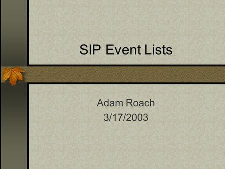 SIP Event Lists Adam Roach 3/17/2003. Major Changes No longer a template; now simply an extension (using Supported/Require). Arbitrary nesting of lists.