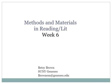 Methods and Materials in Reading/Lit Week 6 Betsy Brown SUNY Geneseo