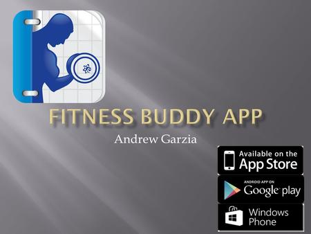 Andrew Garzia.  Fitness Buddy is a digital fitness journal with excellent features for everyone or anyone  Provides 1000+ different exercises ($0.99.