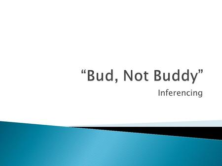 Inferencing.  What can you infer about this boy from the fact that he prefers the name Bud to Buddy?  Does this caseworker know Bud or Jerry well? What.