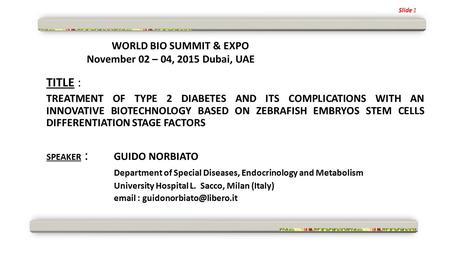 WORLD BIO SUMMIT & EXPO November 02 – 04, 2015 Dubai, UAE TITLE : TREATMENT OF TYPE 2 DIABETES AND ITS COMPLICATIONS WITH AN INNOVATIVE BIOTECHNOLOGY BASED.