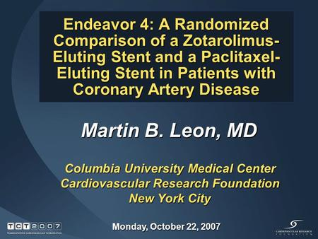 Endeavor 4: A Randomized Comparison of a Zotarolimus- Eluting Stent and a Paclitaxel- Eluting Stent in Patients with Coronary Artery Disease Martin B.