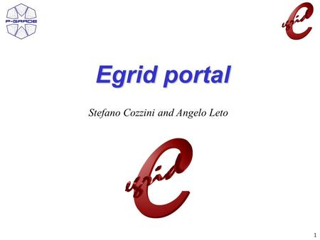 1 Egrid portal Stefano Cozzini and Angelo Leto. 2 Egrid portal Based on P-GRADE Portal 2.3 –LCG-2 middleware support: broker, CEs, SEs, BDII –MyProxy.