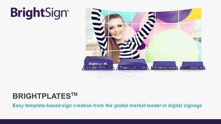 Easy template-based sign creation from the global market leader in digital signage BRIGHTPLATES TM.