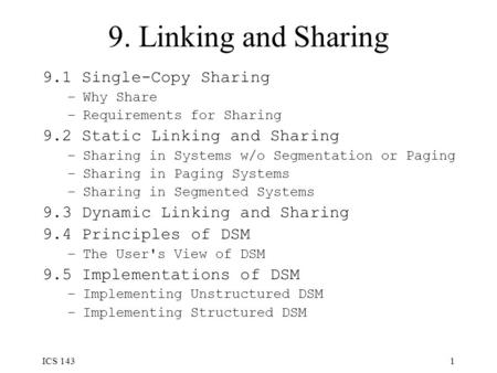 ICS 1431 9. Linking and Sharing 9.1 Single-Copy Sharing –Why Share –Requirements for Sharing 9.2 Static Linking and Sharing –Sharing in Systems w/o Segmentation.