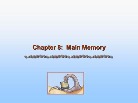 Chapter 8: Main Memory. 8.2 Silberschatz, Galvin and Gagne ©2005 Operating System Concepts – 7 th Edition, Feb 22, 2005 Memory and Addressing It all starts.