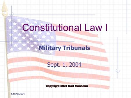 Constitutional Law I Spring 2004 Military Tribunals Sept. 1, 2004.