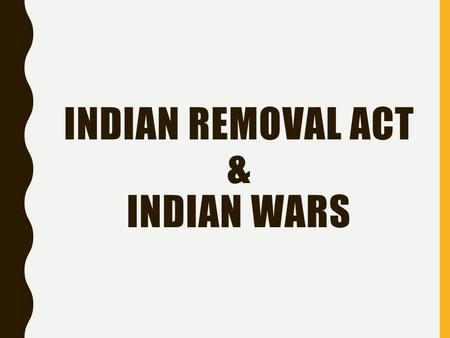 INDIAN REMOVAL ACT & INDIAN WARS. ANDREW JACKSON VS. THE NATIVES By the time Andrew Jackson became President in 1829, the native population east of the.