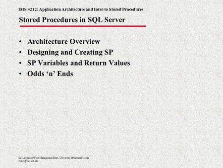 IMS 4212: Application Architecture and Intro to Stored Procedures 1 Dr. Lawrence West, Management Dept., University of Central Florida