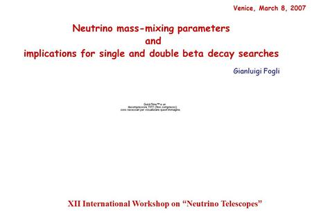 "Gianluigi Fogli XII International Workshop on ""Neutrino Telescopes"", Venice, March 8, 2007 1 Based on work done in collaboration with: E. Lisi, A. Marrone,"