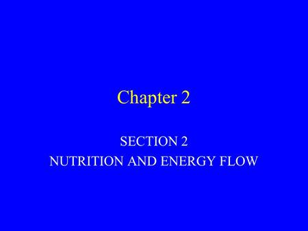 Chapter 2 SECTION 2 NUTRITION AND ENERGY FLOW. Ecology is the study of interactions between organisms and their environment. Ecology combines the science.