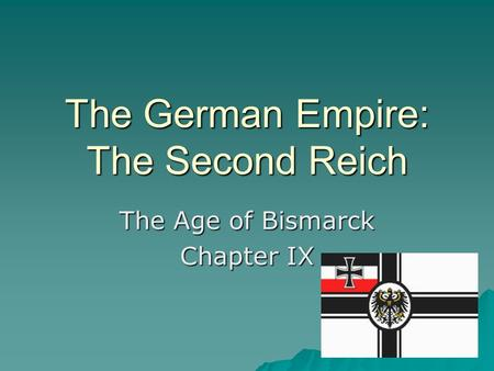 The German Empire: The Second Reich The Age of Bismarck Chapter IX.