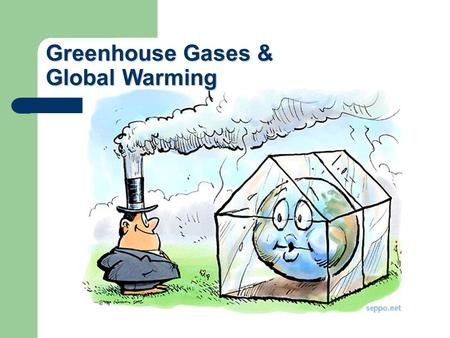 Greenhouse Gases & Global Warming. GREENHOUSE GASES Why Is Our Climate Changing? The Earth's climate changes through natural processes, but also as a.