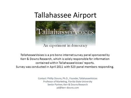 Tallahassee Airport TallahasseeVoices is a pro bono internet survey panel sponsored by Kerr & Downs Research, which is solely responsible for information.