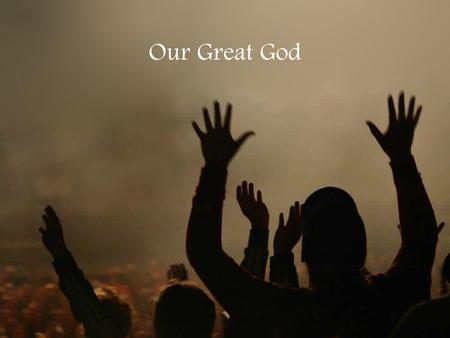 Our Great God. Eternal God, Unchanging, Mysterious and unknown. Your boundless love unfailing, In grace and mercy shown.
