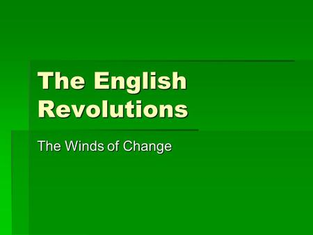 The English Revolutions The Winds of Change. Notes Page  This is your visual aide as an additional tool for note taking  Complete the notes for each.