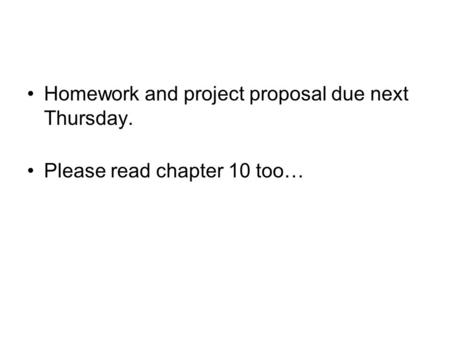 Homework and project proposal due next Thursday. Please read chapter 10 too…