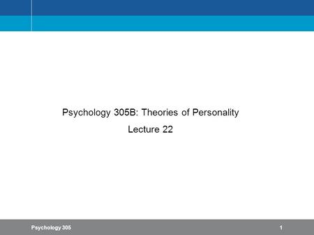 Psychology 3051 Psychology 305B: Theories of Personality Lecture 22.