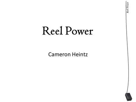 Reel Power Cameron Heintz. Reel Power deserve Reel Power Because Real winters... The Reel Deal ConvenienceBecause matters Warmth Speed Cleanliness DependabilityYour.