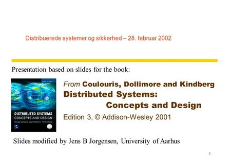 1 Distribuerede systemer og sikkerhed – 28. februar 2002 From Coulouris, Dollimore and Kindberg Distributed Systems: Concepts and Design Edition 3, © Addison-Wesley.