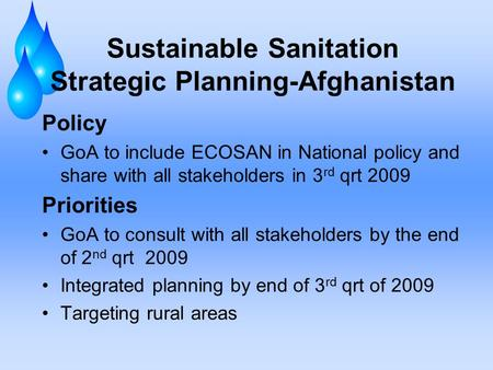 Sustainable Sanitation Strategic Planning-Afghanistan Policy GoA to include ECOSAN in National policy and share with all stakeholders in 3 rd qrt 2009.