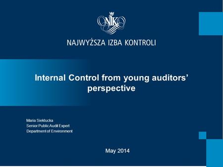 Internal Control from young auditors' perspective Maria Sieklucka Senior Public Audit Expert Department of Environment May 2014.