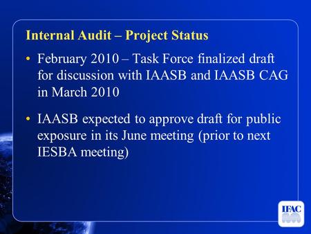 February 2010 – Task Force finalized draft for discussion with IAASB and IAASB CAG in March 2010 IAASB expected to approve draft for public exposure in.