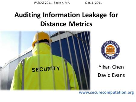 Auditing Information Leakage for Distance Metrics Yikan Chen David Evans www.securecomputation.org TexPoint fonts used in EMF. Read the TexPoint manual.
