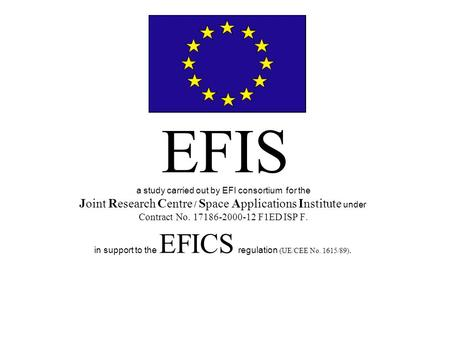 EFIS a study carried out by EFI consortium for the Joint Research Centre / Space Applications Institute under Contract No. 17186-2000-12 F1ED ISP F. in.