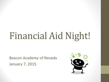 Financial Aid Night! Beacon Academy of Nevada January 7, 2015.
