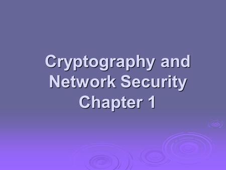 Cryptography and Network Security Chapter 1. Background  Information Security requirements have changed in recent times  traditionally provided by physical.