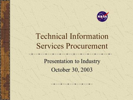 Technical Information Services Procurement Presentation to Industry October 30, 2003.
