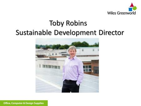 Toby Robins Sustainable Development Director. The Mundane World of Office Supplies...