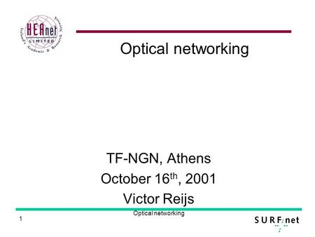 1 Optical networking TF-NGN, Athens October 16 th, 2001 Victor Reijs.