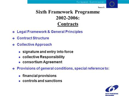 Sixth Framework Programme 2002-2006: Contracts è Legal Framework & General Principles è Contract Structure è Collective Approach l signature and entry.