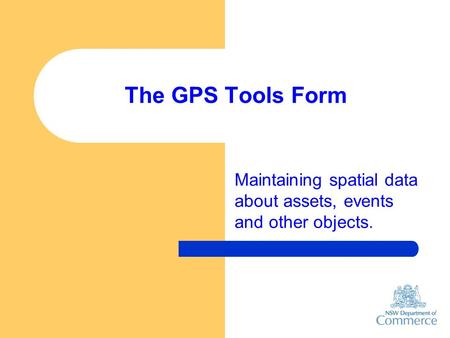 The GPS Tools Form Maintaining spatial data about assets, events and other objects.