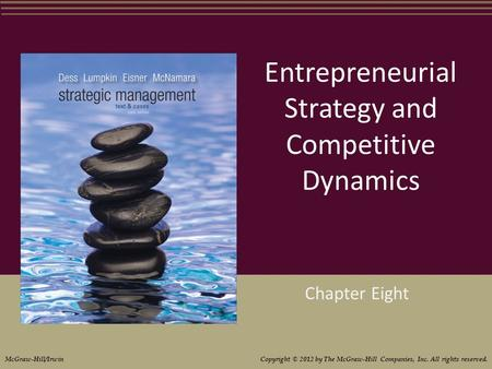 Entrepreneurial Strategy and Competitive Dynamics Chapter Eight McGraw-Hill/Irwin Copyright © 2012 by The McGraw-Hill Companies, Inc. All rights reserved.