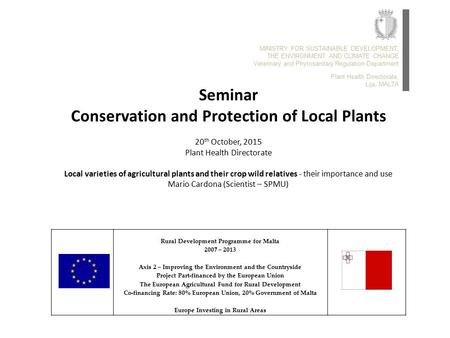 Seminar Conservation and Protection of Local Plants 20 th October, 2015 Plant Health Directorate Local varieties of agricultural plants and their crop.