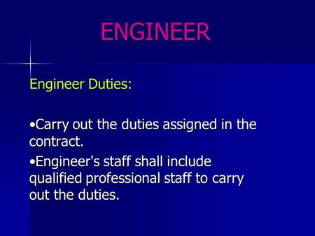 ENGINEER Engineer Duties: Carry out the duties assigned in the contract.Carry out the duties assigned in the contract. Engineer's staff shall include qualified.