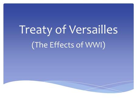 1/8/15 Treaty of Versailles (The Effects of WWI).
