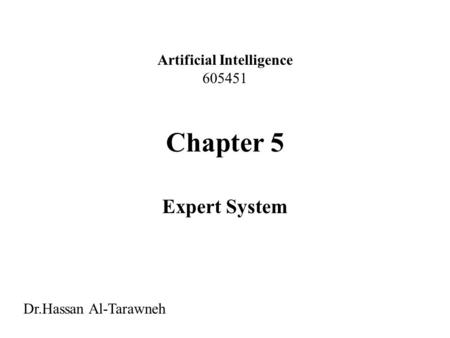 Chapter 5 Expert System Artificial Intelligence 605451 Dr.Hassan Al-Tarawneh.