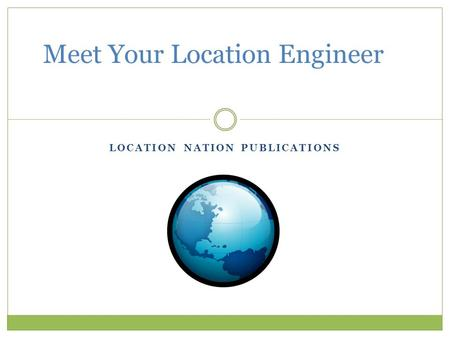 LOCATION NATION PUBLICATIONS Meet Your Location Engineer.