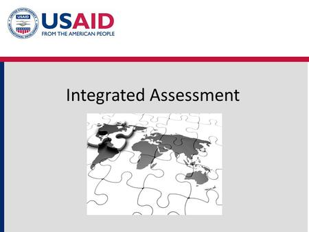 "Integrated Assessment. Assessment modes Strategy assessments Sectoral assessments Program and project level assessments So what is an ""integrated assessment""?"