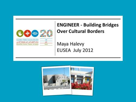 ENGINEER - Building Bridges Over Cultural Borders Maya Halevy EUSEA July 2012.