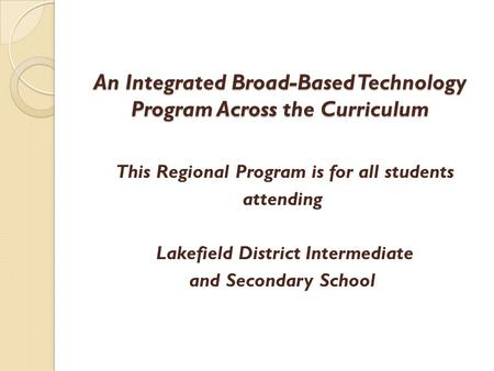 An Integrated Broad-Based Technology Program Across the Curriculum An Integrated Broad-Based Technology Program Across the Curriculum This Regional Program.
