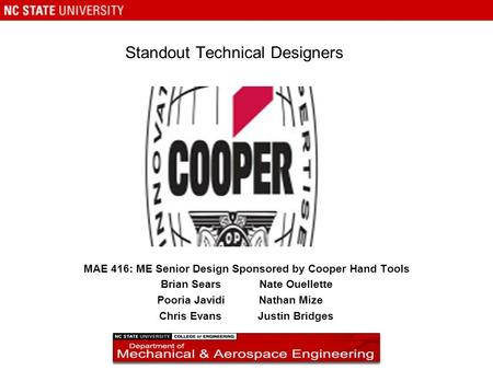 Standout Technical Designers MAE 416: ME Senior Design Sponsored by Cooper Hand Tools Brian SearsNate Ouellette Pooria Javidi Nathan Mize Chris EvansJustin.